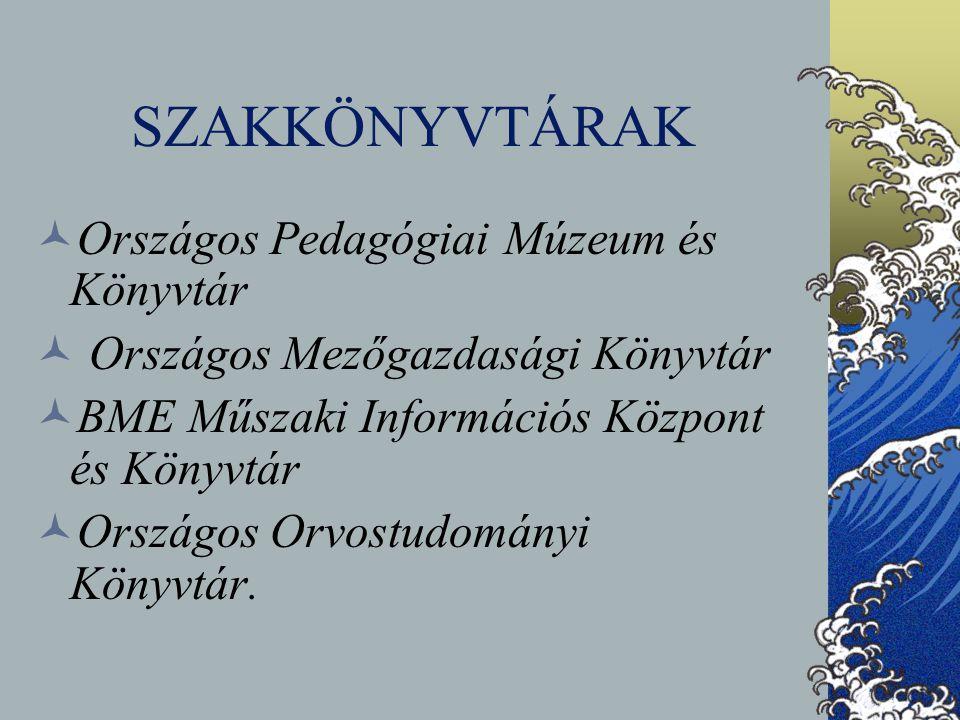 SZAKKÖNYVTÁRAK Országos Pedagógiai Múzeum és Könyvtár Országos Mezőgazdasági Könyvtár BME Műszaki Információs Központ és Könyvtár Országos Orvostudomá