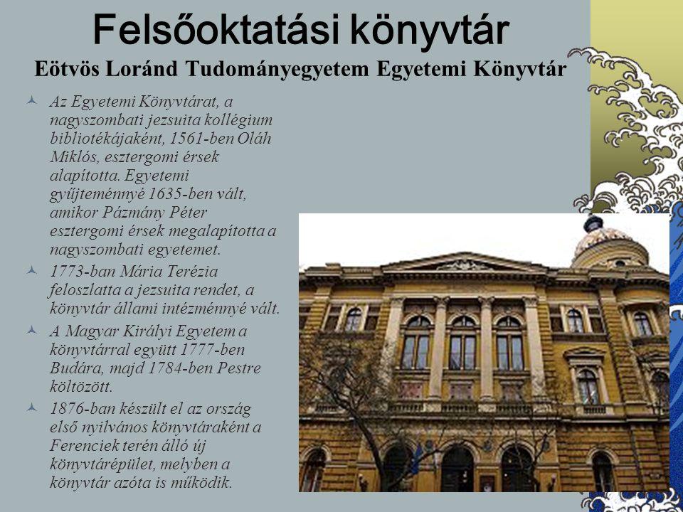 Felsőoktatási könyvtár Eötvös Loránd Tudományegyetem Egyetemi Könyvtár Az Egyetemi Könyvtárat, a nagyszombati jezsuita kollégium bibliotékájaként, 156