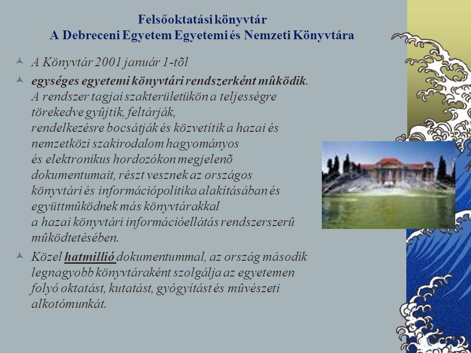 Felsőoktatási könyvtár A Debreceni Egyetem Egyetemi és Nemzeti Könyvtára A Könyvtár 2001 január 1-tõl egységes egyetemi könyvtári rendszerként mûködik