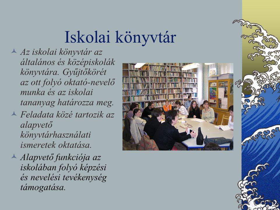 Iskolai könyvtár Az iskolai könyvtár az általános és középiskolák könyvtára. Gyűjtőkörét az ott folyó oktató-nevelő munka és az iskolai tananyag határ