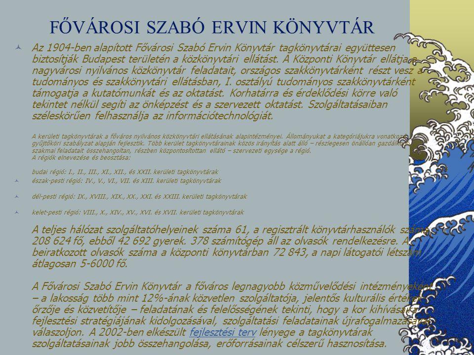 FŐVÁROSI SZABÓ ERVIN KÖNYVTÁR Az 1904-ben alapított Fővárosi Szabó Ervin Könyvtár tagkönyvtárai együttesen biztosítják Budapest területén a közkönyvtá