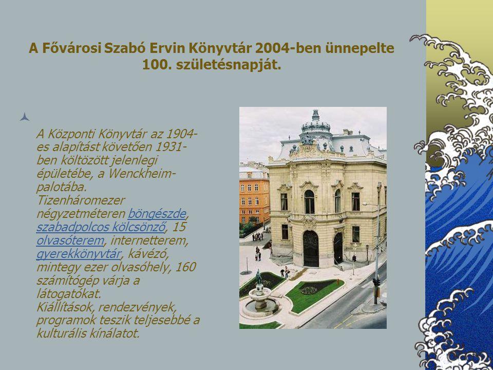 A Fővárosi Szabó Ervin Könyvtár 2004-ben ünnepelte 100. születésnapját. A Központi Könyvtár az 1904- es alapítást követően 1931- ben költözött jelenle