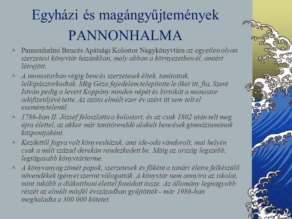 Egyházi és magángyűjtemények PANNONHALMA Pannonhalmi Bencés Apátsági Kolostor Nagykönyvtára az egyetlen olyan szerzetesi könyvtár hazánkban, mely abba