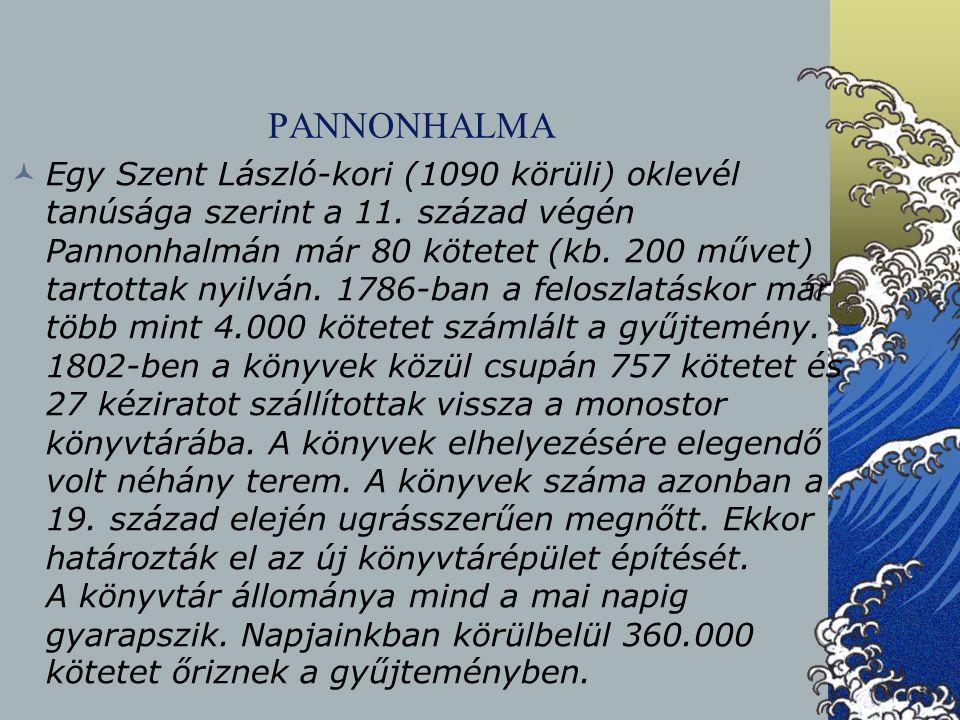PANNONHALMA Egy Szent László-kori (1090 körüli) oklevél tanúsága szerint a 11. század végén Pannonhalmán már 80 kötetet (kb. 200 művet) tartottak nyil