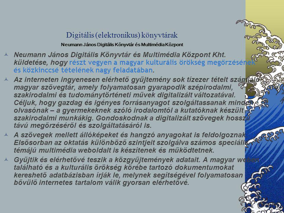 Digitális (elektronikus) könyvtárak Neumann János Digitális Könyvtár és Multimédia Központ Neumann János Digitális Könyvtár és Multimédia Központ Kht.