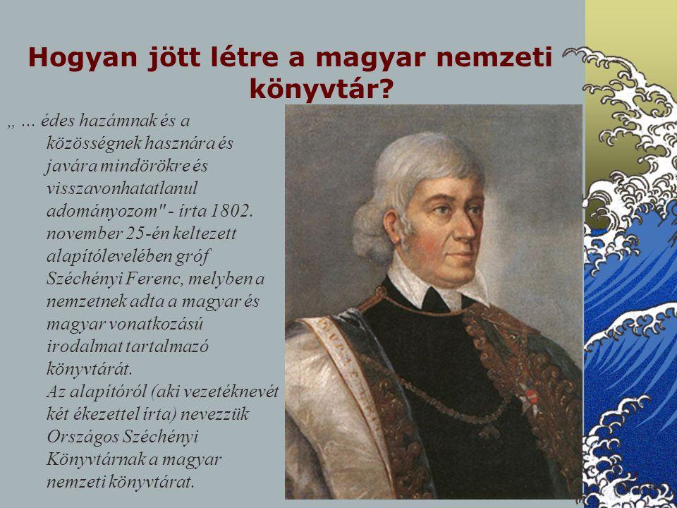 """Hogyan jött létre a magyar nemzeti könyvtár? """"... édes hazámnak és a közösségnek hasznára és javára mindörökre és visszavonhatatlanul adományozom"""