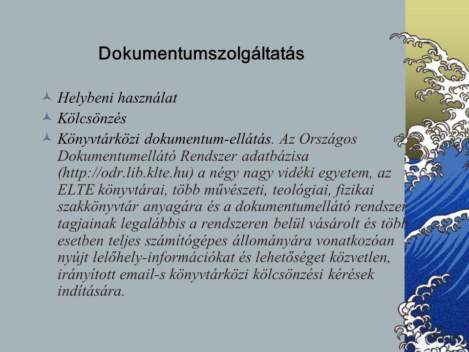 Dokumentumszolgáltatás Helybeni használat Kölcsönzés Könyvtárközi dokumentum-ellátás. Az Országos Dokumentumellátó Rendszer adatbázisa (http://odr.lib