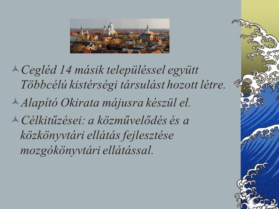 Cegléd 14 másik településsel együtt Többcélú kistérségi társulást hozott létre. Alapító Okirata májusra készül el. Célkitűzései: a közművelődés és a k