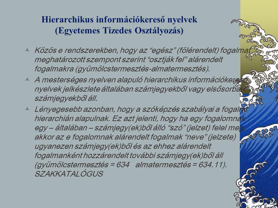 """Hierarchikus információkereső nyelvek (Egyetemes Tizedes Osztályozás) Közös e rendszerekben, hogy az """"egész"""" (fölérendelt) fogalmat meghatározott szem"""