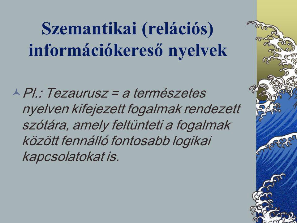 Szemantikai (relációs) információkereső nyelvek Pl.: Tezaurusz = a természetes nyelven kifejezett fogalmak rendezett szótára, amely feltünteti a fogal