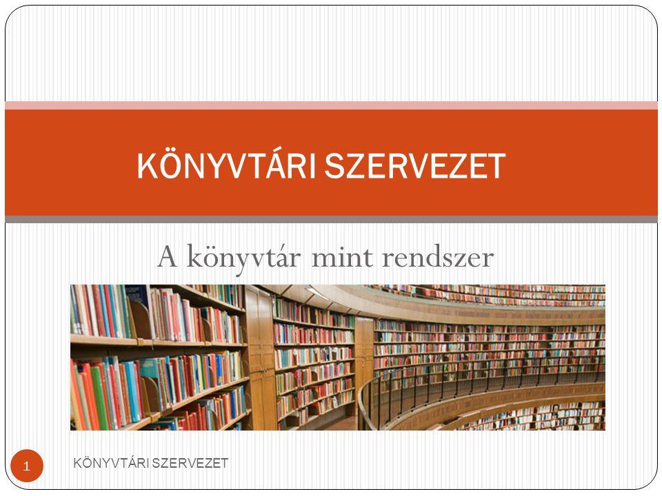 A könyvtár mint rendszer KÖNYVTÁRI SZERVEZET 1