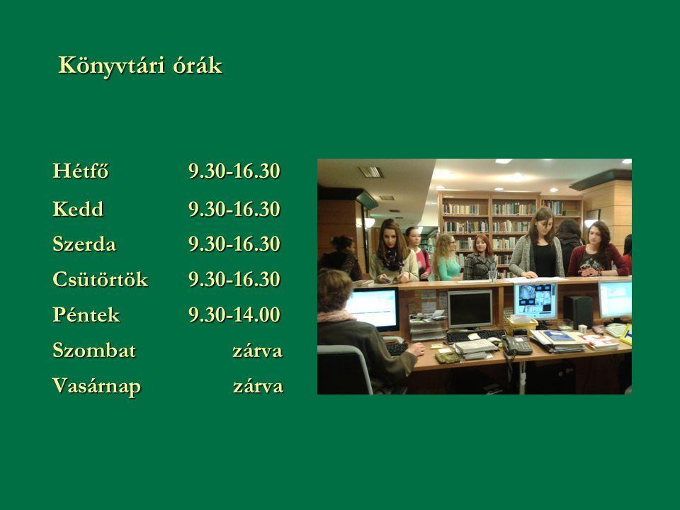 Hétfő9.30-16.30 Kedd9.30-16.30 Szerda9.30-16.30 Csütörtök9.30-16.30 Péntek 9.30-14.00 Szombat zárva Vasárnap zárva Könyvtári órák