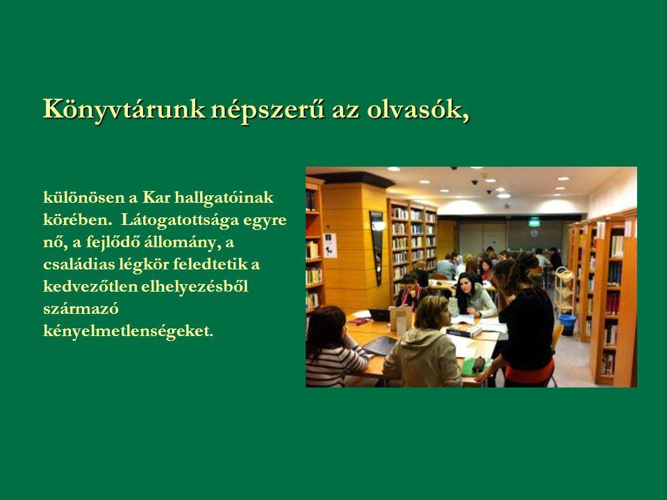 Könyvtárunk népszerű az olvasók, különösen a Kar hallgatóinak körében. Látogatottsága egyre nő, a fejlődő állomány, a családias légkör feledtetik a ke