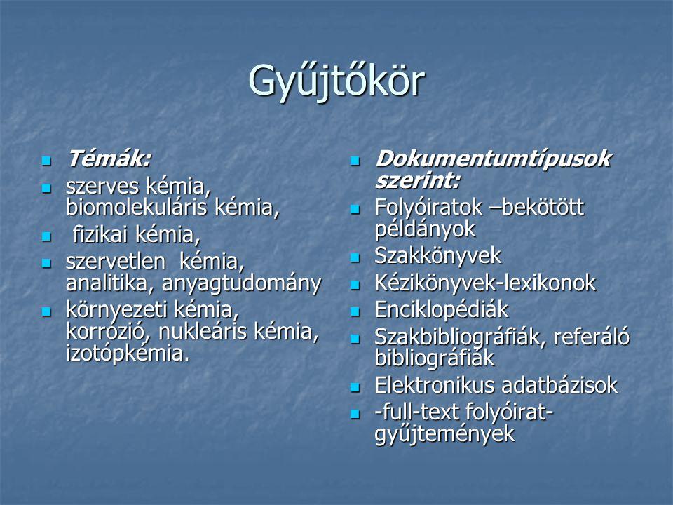 Gyűjtőkör Témák: Témák: szerves kémia, biomolekuláris kémia, szerves kémia, biomolekuláris kémia, fizikai kémia, fizikai kémia, szervetlen kémia, analitika, anyagtudomány szervetlen kémia, analitika, anyagtudomány környezeti kémia, korrózió, nukleáris kémia, izotópkémia.