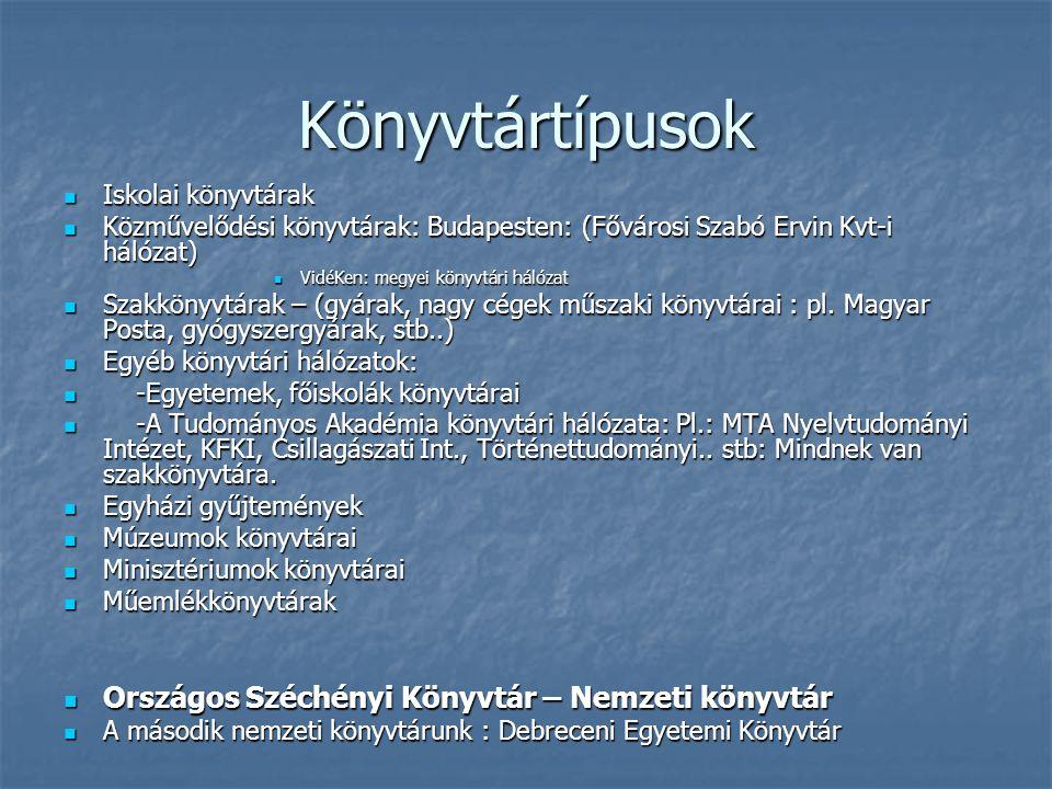 Könyvtártípusok Iskolai könyvtárak Iskolai könyvtárak Közművelődési könyvtárak: Budapesten: (Fővárosi Szabó Ervin Kvt-i hálózat) Közművelődési könyvtá