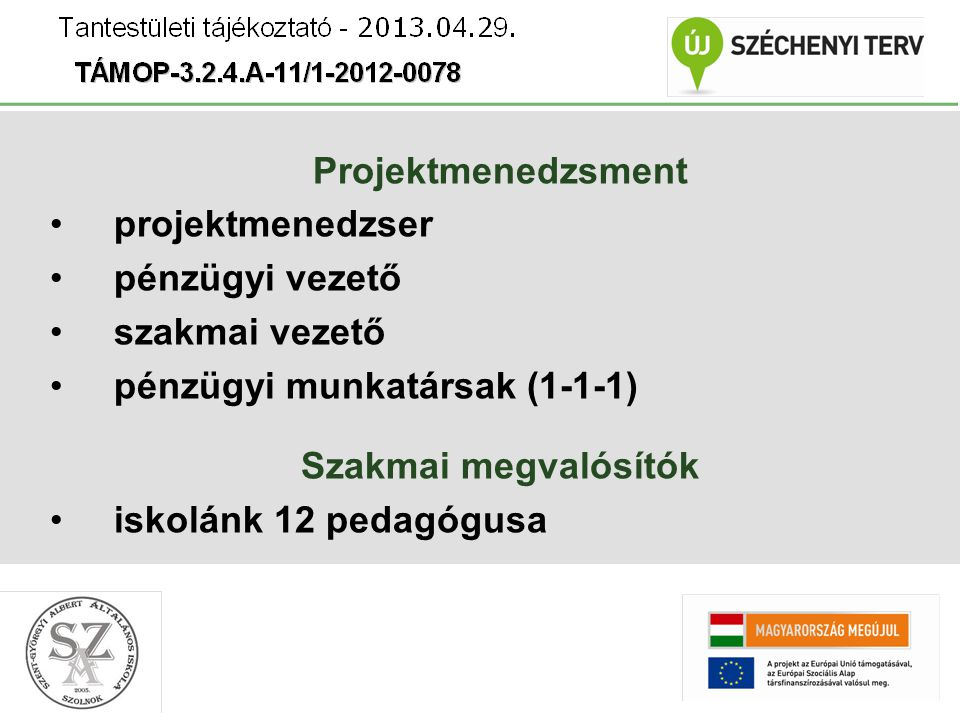Projektmenedzsment projektmenedzser pénzügyi vezető szakmai vezető pénzügyi munkatársak (1-1-1) Szakmai megvalósítók iskolánk 12 pedagógusa