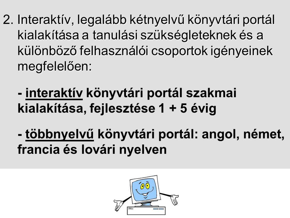 Interaktív, legalább kétnyelvű könyvtári portál kialakítása a tanulási szükségleteknek és a különböző felhasználói csoportok igényeinek megfelelően: 2.