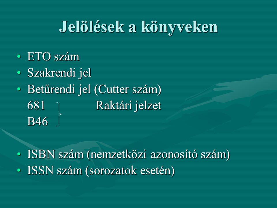 Jelölések a könyveken ETO számETO szám Szakrendi jelSzakrendi jel Betűrendi jel (Cutter szám)Betűrendi jel (Cutter szám) 681Raktári jelzet B46 ISBN szám (nemzetközi azonosító szám)ISBN szám (nemzetközi azonosító szám) ISSN szám (sorozatok esetén)ISSN szám (sorozatok esetén)