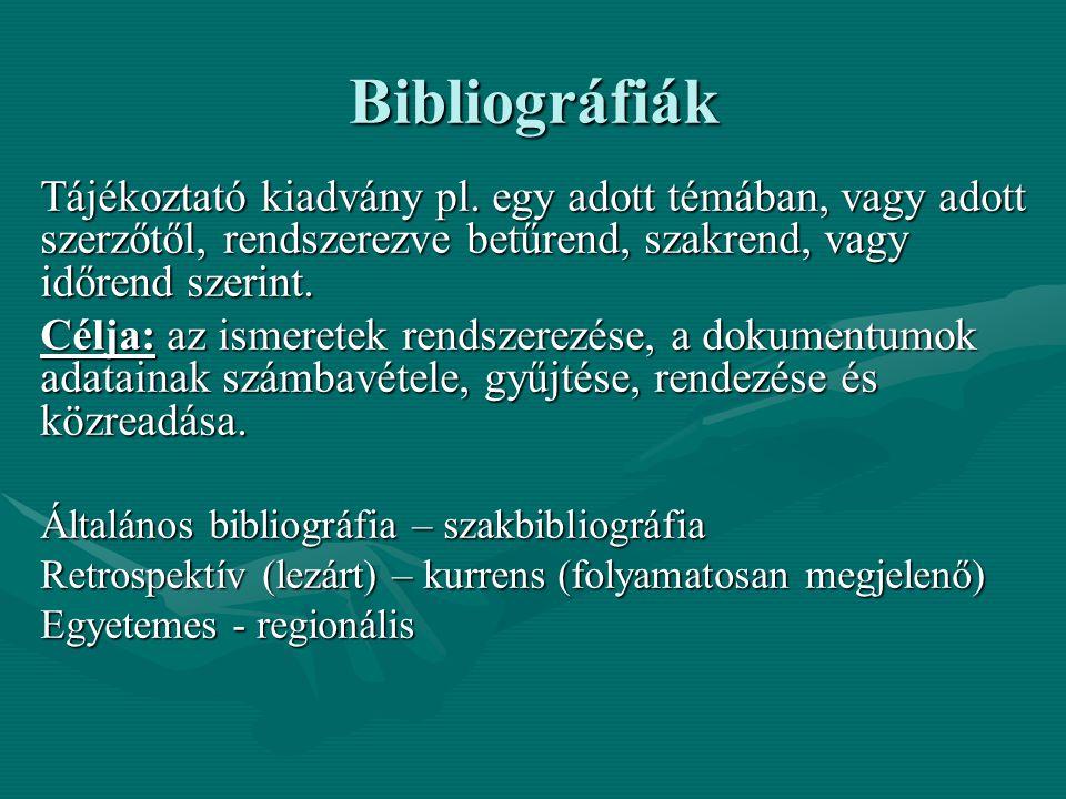 Bibliográfiák Tájékoztató kiadvány pl. egy adott témában, vagy adott szerzőtől, rendszerezve betűrend, szakrend, vagy időrend szerint. Célja: az ismer
