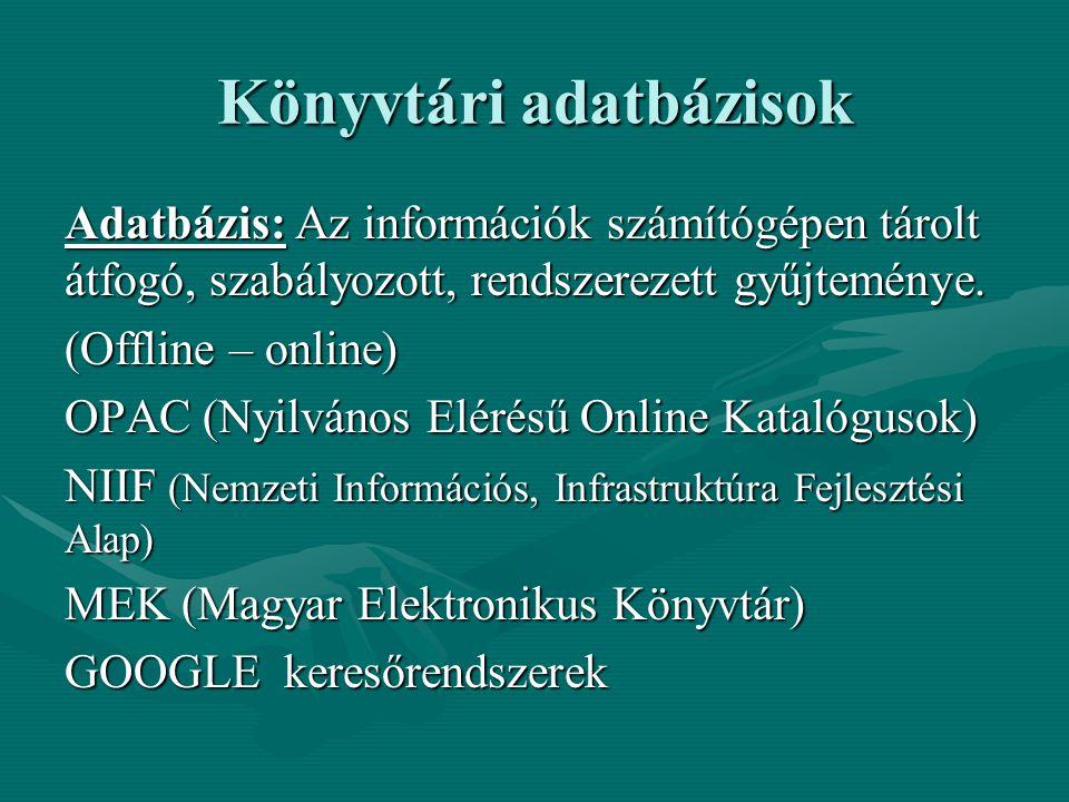 Könyvtári adatbázisok Adatbázis: Az információk számítógépen tárolt átfogó, szabályozott, rendszerezett gyűjteménye. (Offline – online) OPAC (Nyilváno