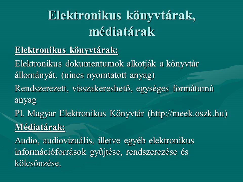 Elektronikus könyvtárak, médiatárak Elektronikus könyvtárak: Elektronikus dokumentumok alkotják a könyvtár állományát. (nincs nyomtatott anyag) Rendsz