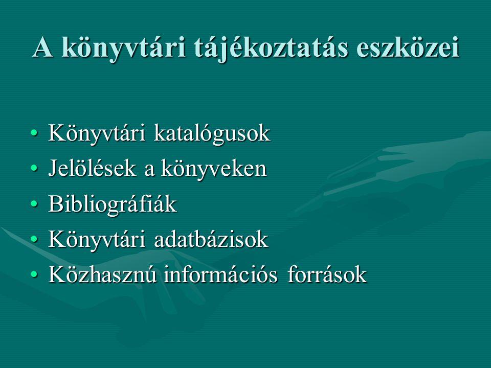 A könyvtári tájékoztatás eszközei Könyvtári katalógusokKönyvtári katalógusok Jelölések a könyvekenJelölések a könyveken BibliográfiákBibliográfiák Könyvtári adatbázisokKönyvtári adatbázisok Közhasznú információs forrásokKözhasznú információs források