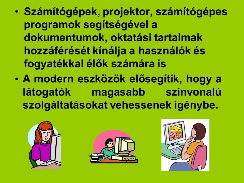 Számítógépek, projektor, számítógépes programok segítségével a dokumentumok, oktatási tartalmak hozzáférését kínálja a használók és fogyatékkal élők s