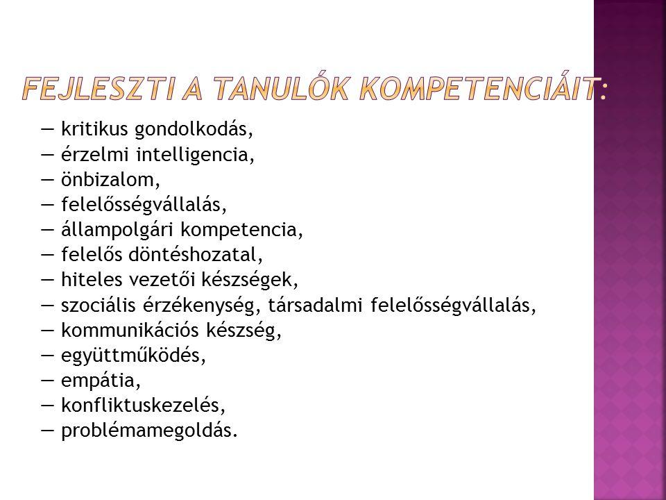 — kritikus gondolkodás, — érzelmi intelligencia, — önbizalom, — felelősségvállalás, — állampolgári kompetencia, — felelős döntéshozatal, — hiteles vez