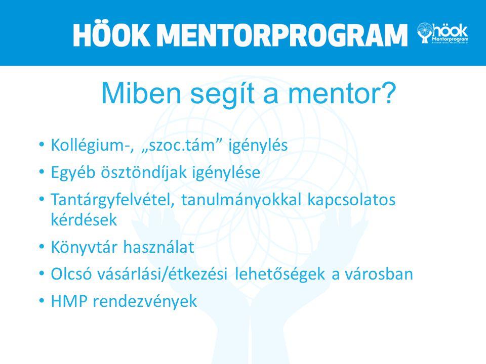 """Miben segít a mentor? Kollégium-, """"szoc.tám"""" igénylés Egyéb ösztöndíjak igénylése Tantárgyfelvétel, tanulmányokkal kapcsolatos kérdések Könyvtár haszn"""
