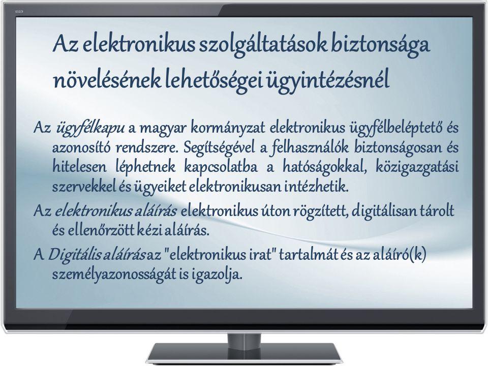 Az elektronikus szolgáltatások biztonsága növelésének lehetőségei ügyintézésnél Az ügyfélkapu a magyar kormányzat elektronikus ügyfélbeléptető és azon