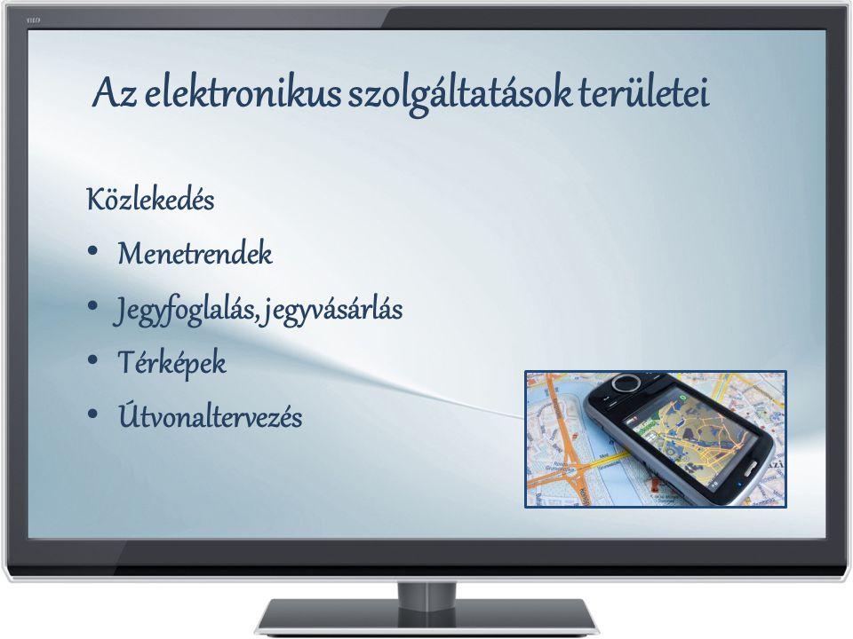 Az elektronikus szolgáltatások területei Közlekedés Menetrendek Jegyfoglalás, jegyvásárlás Térképek Útvonaltervezés
