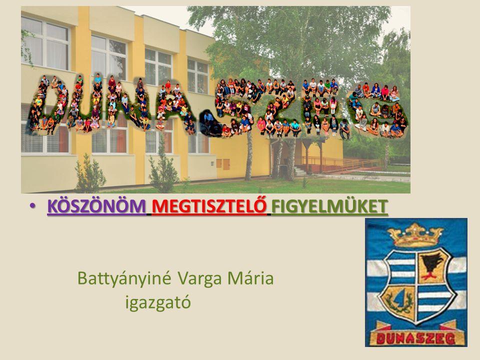 KÖSZÖNÖM MEGTISZTELŐ FIGYELMÜKET KÖSZÖNÖM MEGTISZTELŐ FIGYELMÜKET Battyányiné Varga Mária igazgató