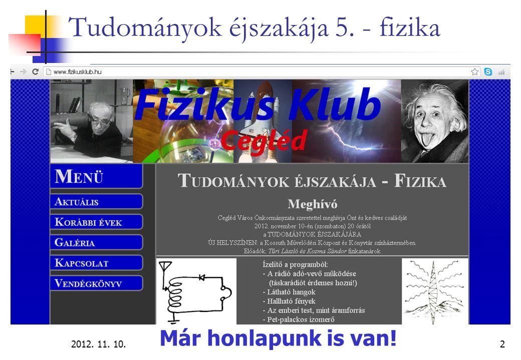 2012. 11. 10.Művelődési Központ2 Tudományok éjszakája 5. - fizika Már honlapunk is van!