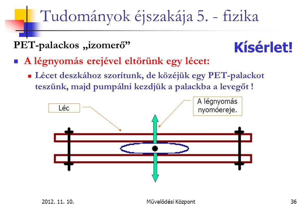 """2012. 11. 10.Művelődési Központ36 Tudományok éjszakája 5. - fizika PET-palackos """"izomerő"""" A légnyomás erejével eltörünk egy lécet: Lécet deszkához szo"""