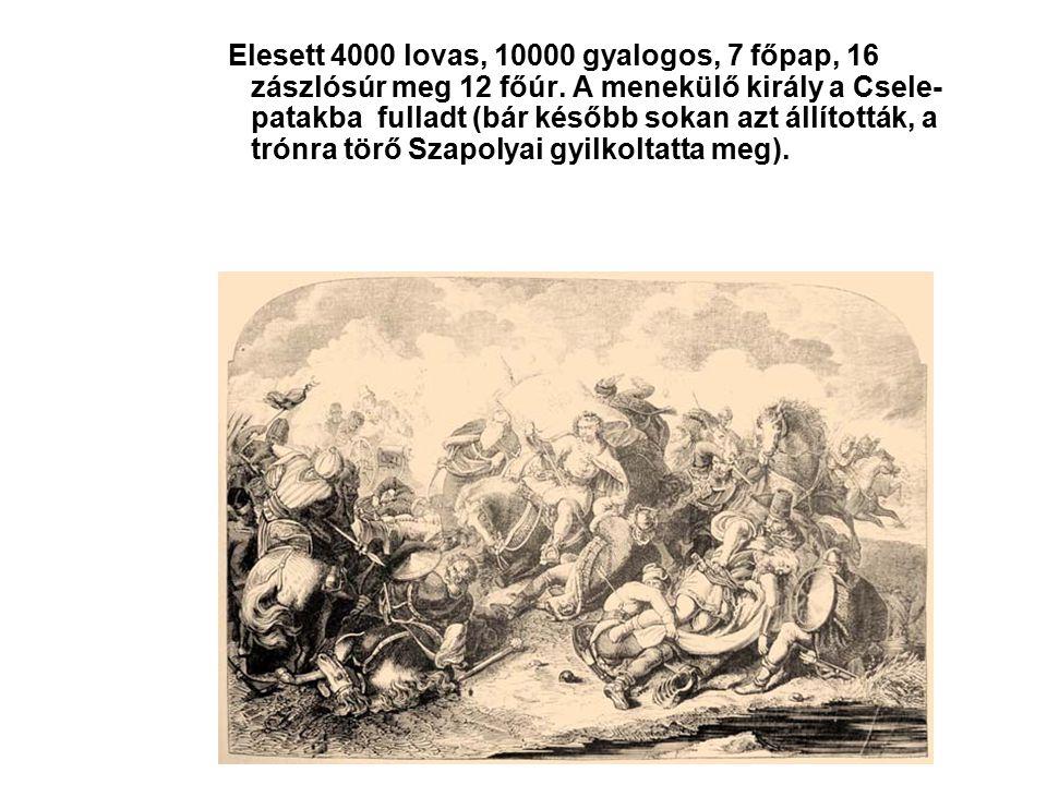 Elesett 4000 lovas, 10000 gyalogos, 7 főpap, 16 zászlósúr meg 12 főúr.