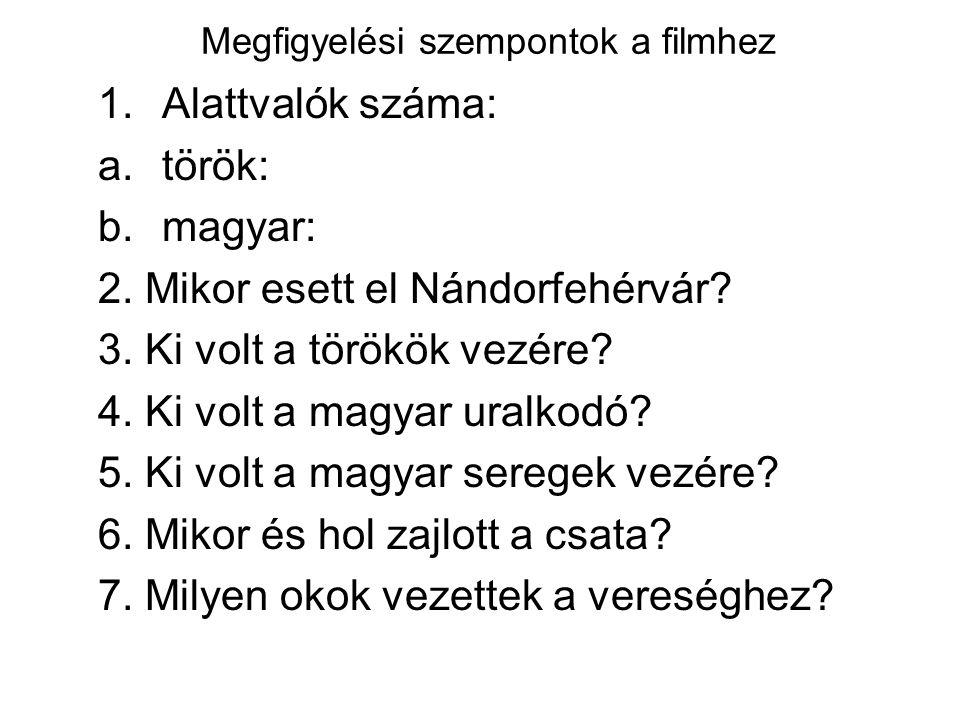 Megfigyelési szempontok a filmhez 1.Alattvalók száma: a.török: b.magyar: 2.
