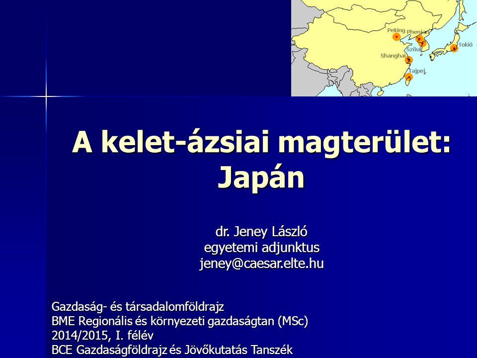 A kelet-ázsiai magterület: Japán Gazdaság- és társadalomföldrajz BME Regionális és környezeti gazdaságtan (MSc) 2014/2015, I.