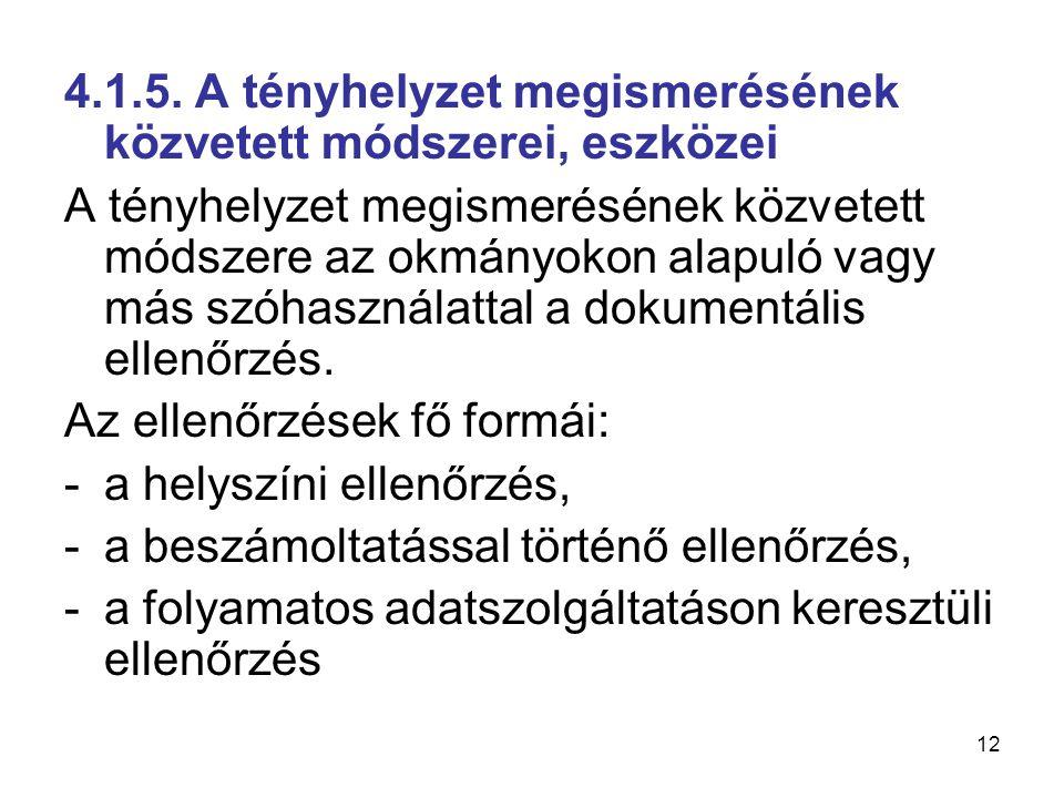 12 4.1.5. A tényhelyzet megismerésének közvetett módszerei, eszközei A tényhelyzet megismerésének közvetett módszere az okmányokon alapuló vagy más sz