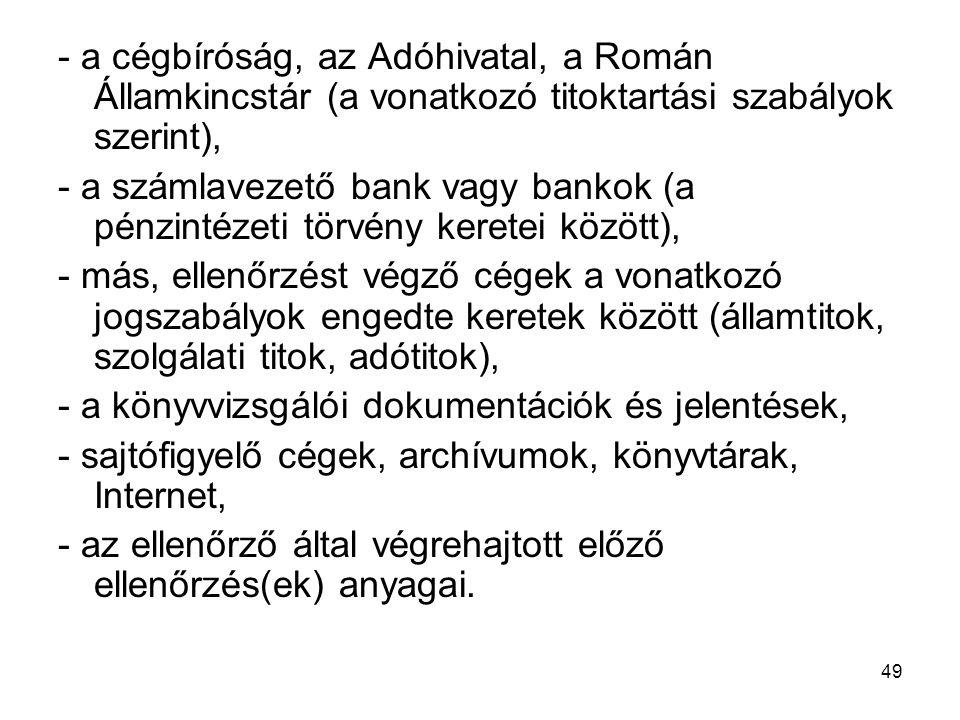 - a cégbíróság, az Adóhivatal, a Román Államkincstár (a vonatkozó titoktartási szabályok szerint), - a számlavezető bank vagy bankok (a pénzintézeti t