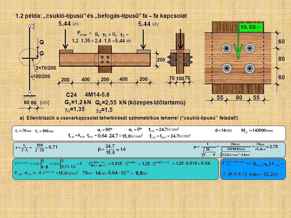 """100 70 200 400 200 60 80 60 QGQG 100/200 2×70/200 55 90 55 60 [cm] a) Ellenőrizzük a csavarkapcsolat teherbírását szimmetrikus teherre! (""""csukló-típus"""