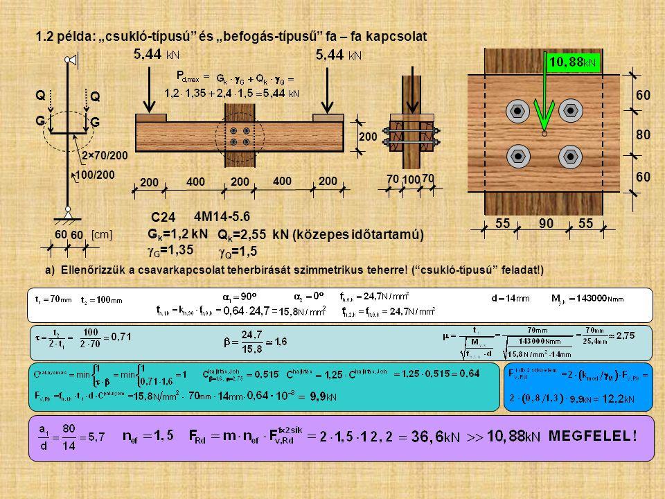 """QGQG 100 70 200 400 200 60 80 60 QGQG 100/200 2×70/200 55 90 55 60 [cm] a) Ellenőrizzük a csavarkapcsolat teherbírását szimmetrikus teherre! (""""csukló-"""