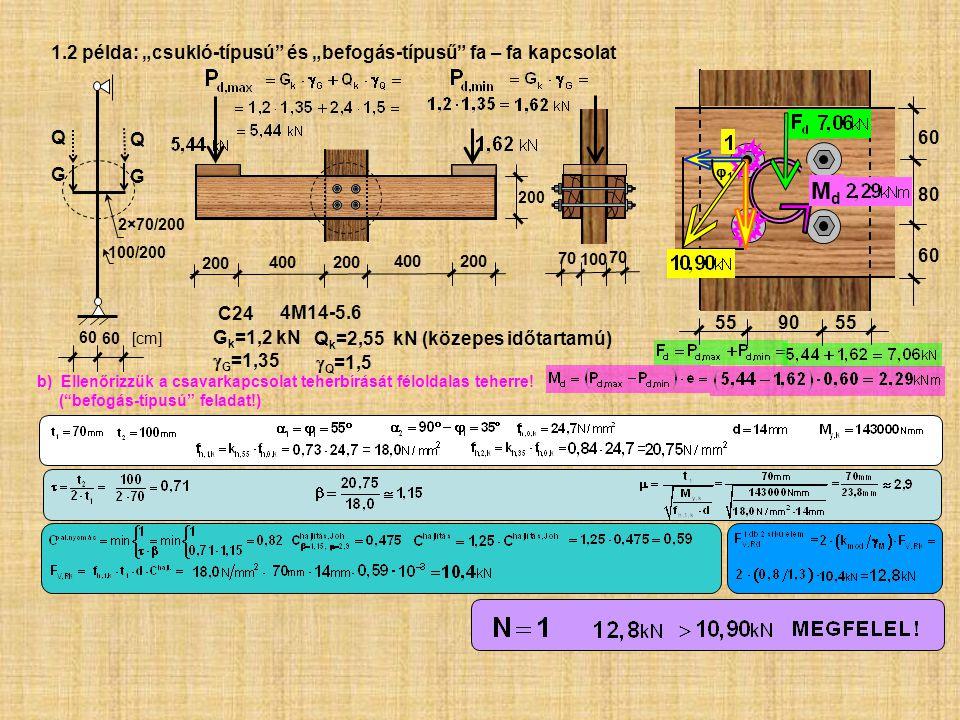 """60 [cm] QGQG 100 70 200 400 200 60 80 60 QGQG 100/200 2×70/200 MdMd 55 90 55 b) Ellenőrizzük a csavarkapcsolat teherbírását féloldalas teherre! (""""befo"""