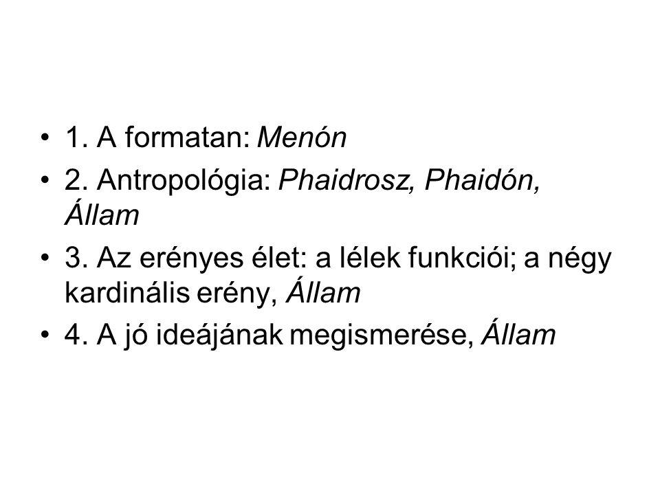 1. A formatan: Menón 2. Antropológia: Phaidrosz, Phaidón, Állam 3. Az erényes élet: a lélek funkciói; a négy kardinális erény, Állam 4. A jó ideájának