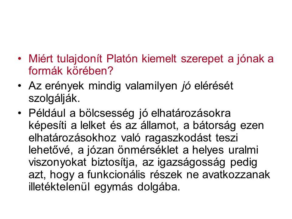 Miért tulajdonít Platón kiemelt szerepet a jónak a formák körében? Az erények mindig valamilyen jó elérését szolgálják. Például a bölcsesség jó elhatá