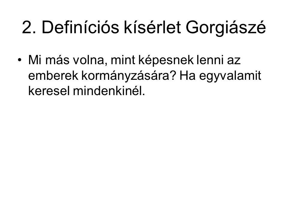 2. Definíciós kísérlet Gorgiászé Mi más volna, mint képesnek lenni az emberek kormányzására? Ha egyvalamit keresel mindenkinél.