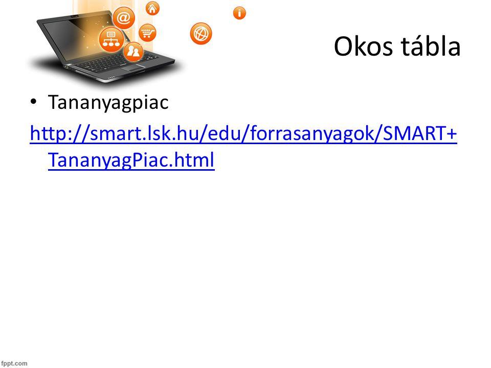 Okos tábla Tananyagpiac http://smart.lsk.hu/edu/forrasanyagok/SMART+ TananyagPiac.html