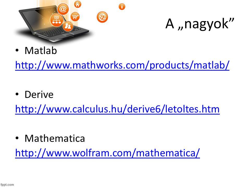 """A """"nagyok Matlab http://www.mathworks.com/products/matlab/ Derive http://www.calculus.hu/derive6/letoltes.htm Mathematica http://www.wolfram.com/mathematica/"""