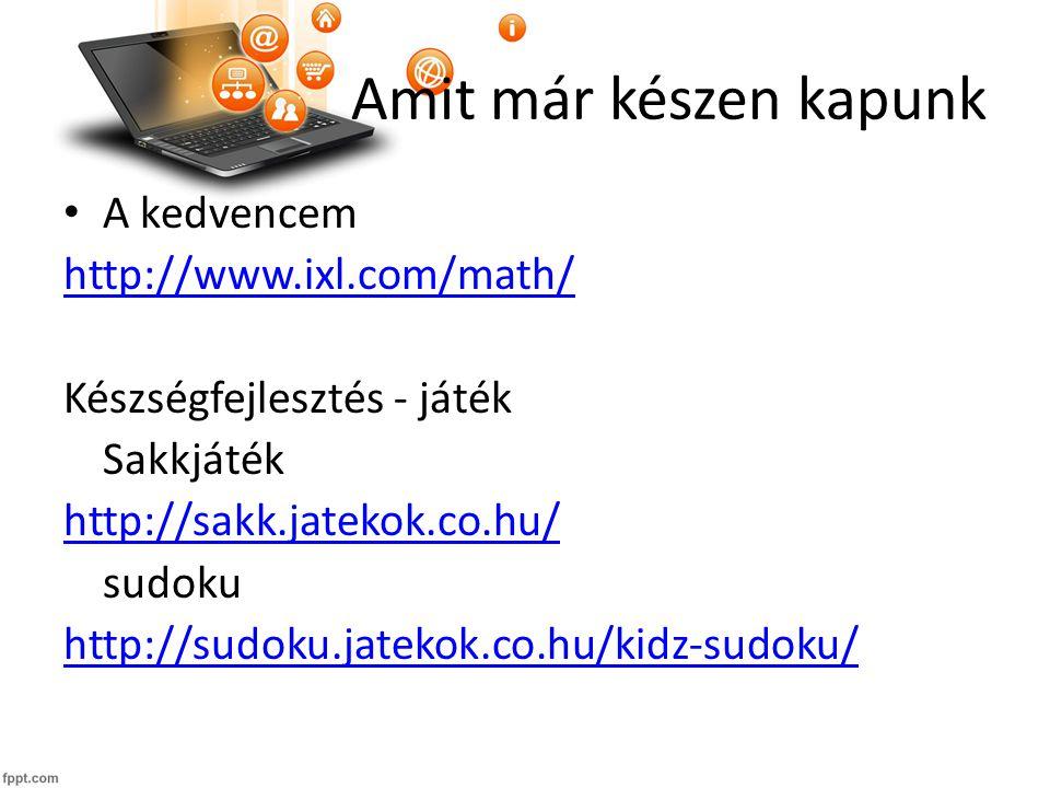 A kedvencem http://www.ixl.com/math/ Készségfejlesztés - játék Sakkjáték http://sakk.jatekok.co.hu/ sudoku http://sudoku.jatekok.co.hu/kidz-sudoku/