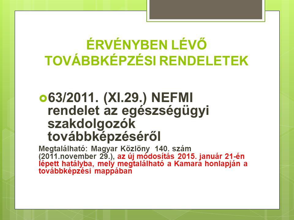ÉRVÉNYBEN LÉVŐ TOVÁBBKÉPZÉSI RENDELETEK  63/2011. (XI.29.) NEFMI rendelet az egészségügyi szakdolgozók továbbképzéséről Megtalálható: Magyar Közlöny