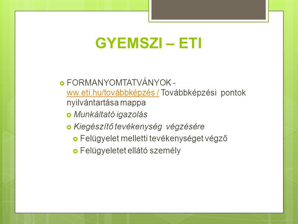 GYEMSZI – ETI  FORMANYOMTATVÁNYOK - ww.eti.hu/továbbképzés / Továbbképzési pontok nyilvántartása mappa ww.eti.hu/továbbképzés /  Munkáltató igazolás